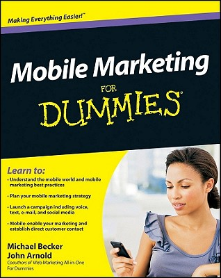 Mobile Marketing for Dummies By Becker, Michael/ Arnold, John