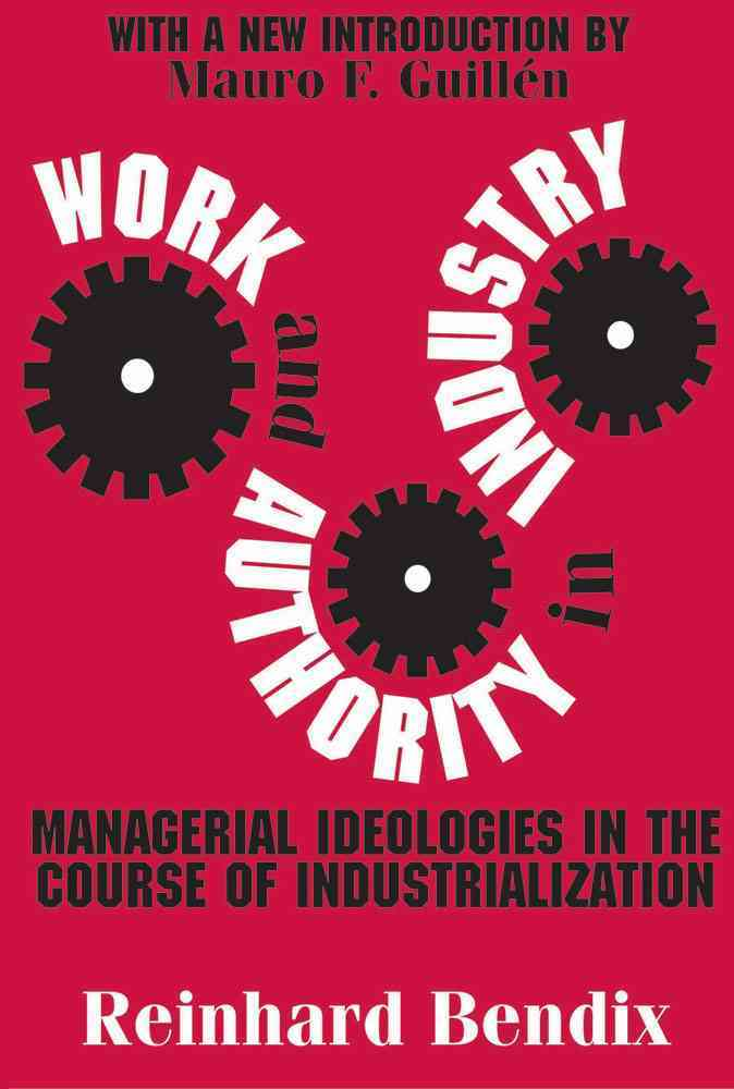 Work and Authority in Industry By Bendix, Reinhard/ Guilln, Mauro F. (INT)